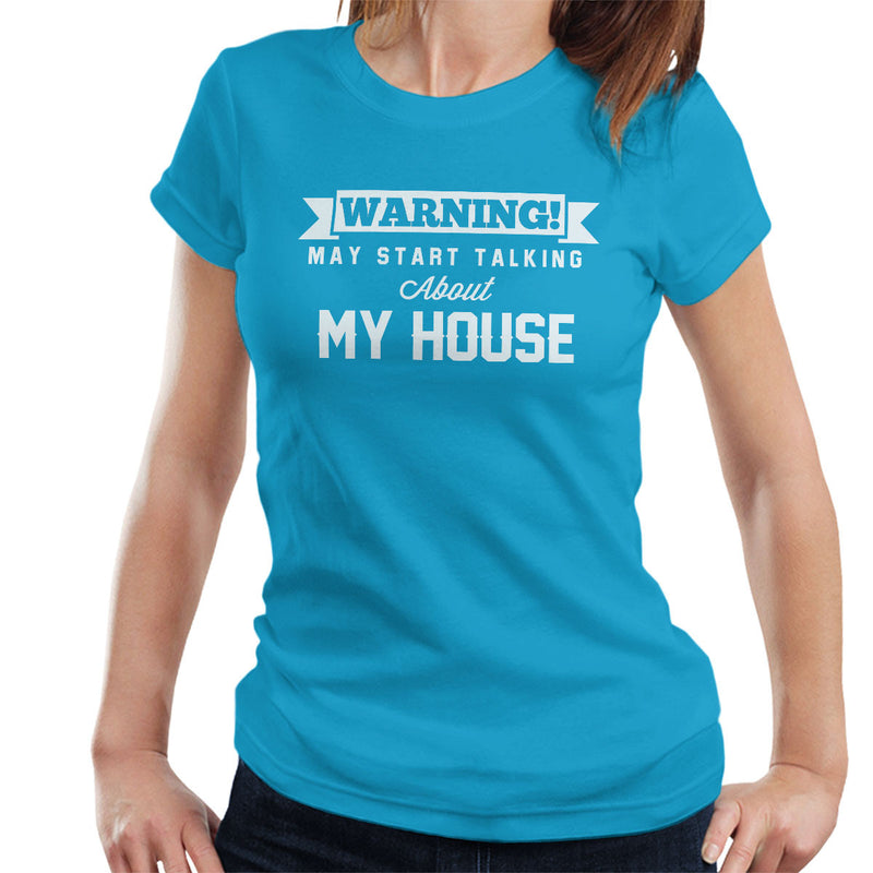 Warning May Start Talking About My House Women's T-Shirt - coto7