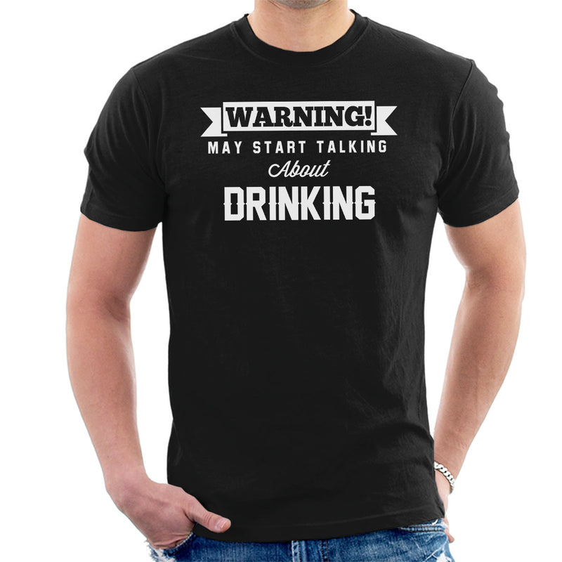Warning May Start Talking About Drinking Men's T-Shirt