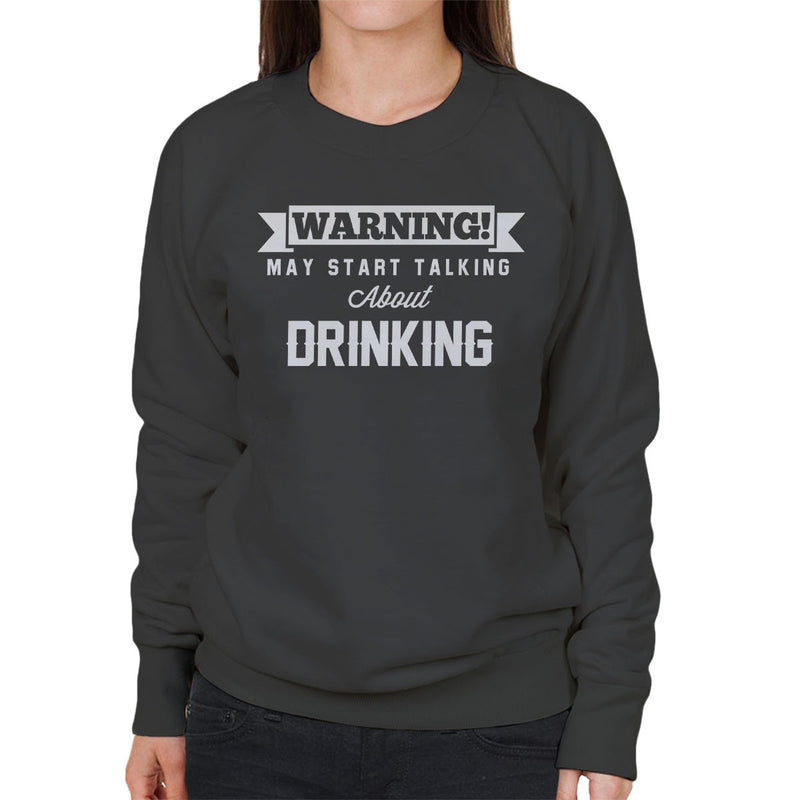 Warning May Start Talking About Drinking Women's Sweatshirt - coto7