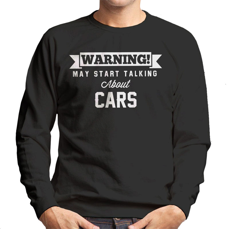 Warning May Start Talking About Cars Men's Sweatshirt