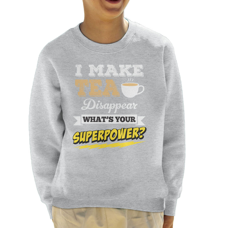 I Make Tea Disappear Whats Your Superpower Kid's Sweatshirt - coto7