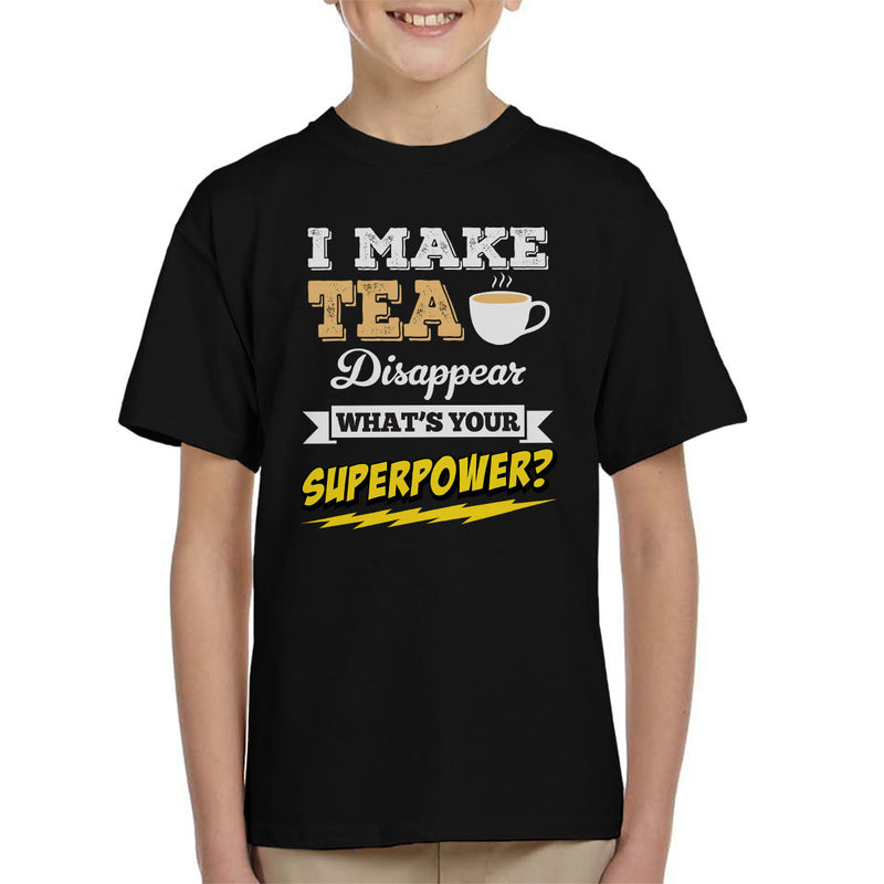 I Make Tea Disappear Whats Your Superpower Kid's T-Shirt