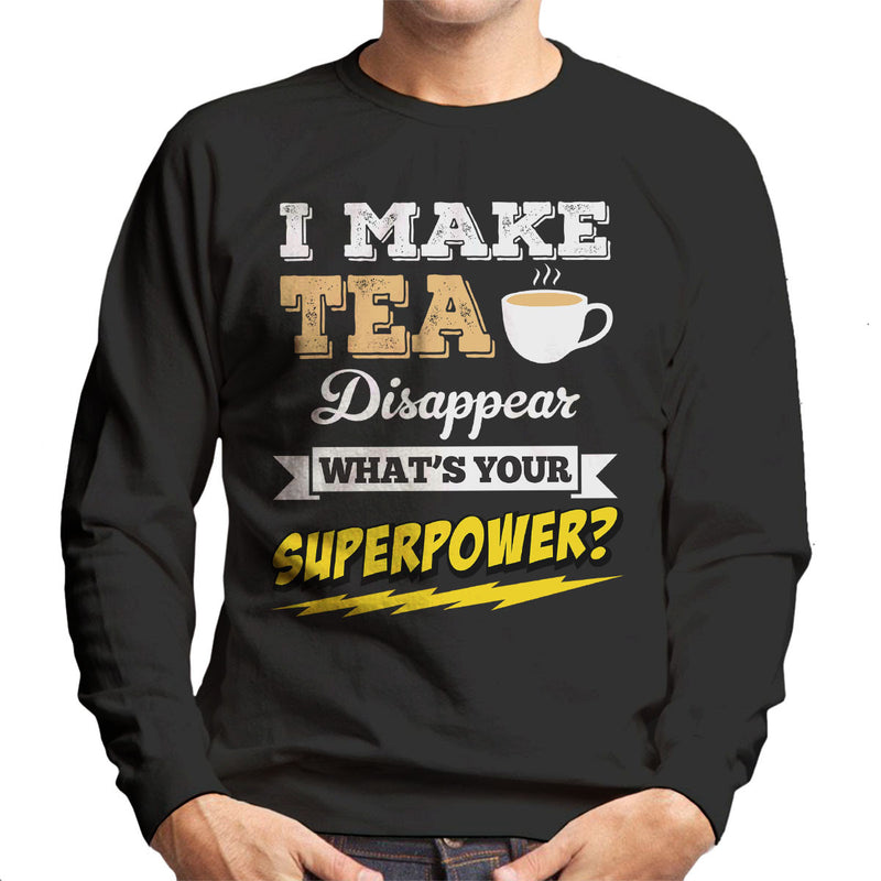 I Make Tea Disappear Whats Your Superpower Men's Sweatshirt