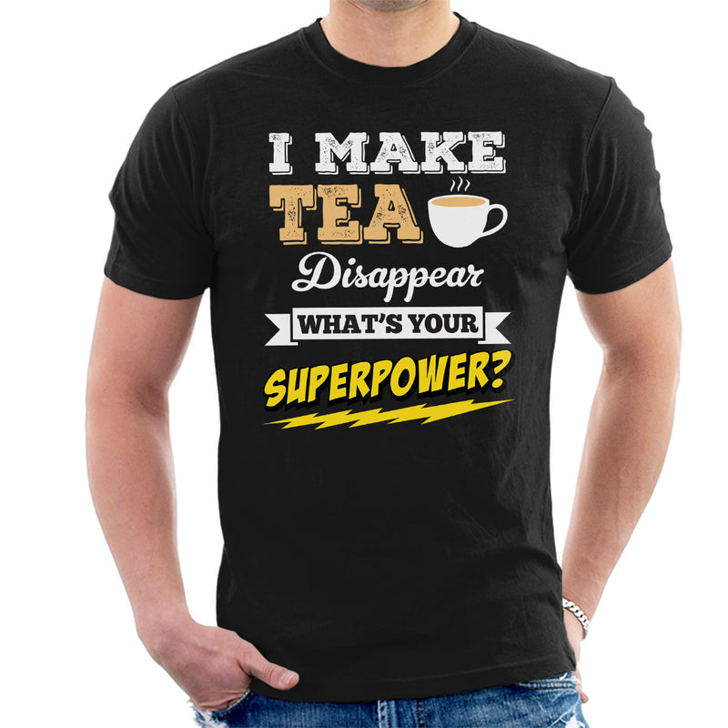 I Make Tea Disappear Whats Your Superpower Men's T-Shirt