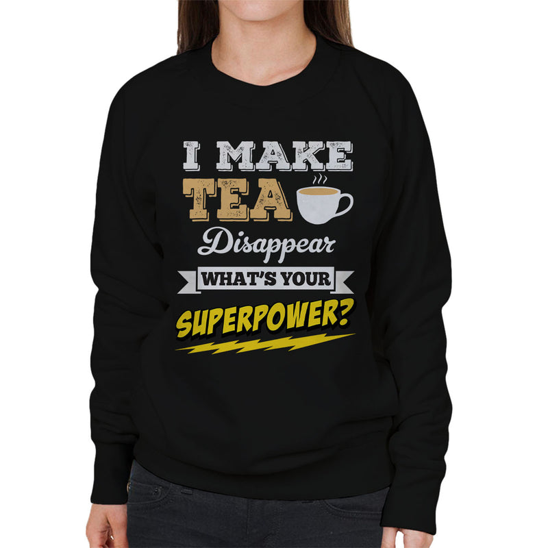 I Make Tea Disappear Whats Your Superpower Women's Sweatshirt