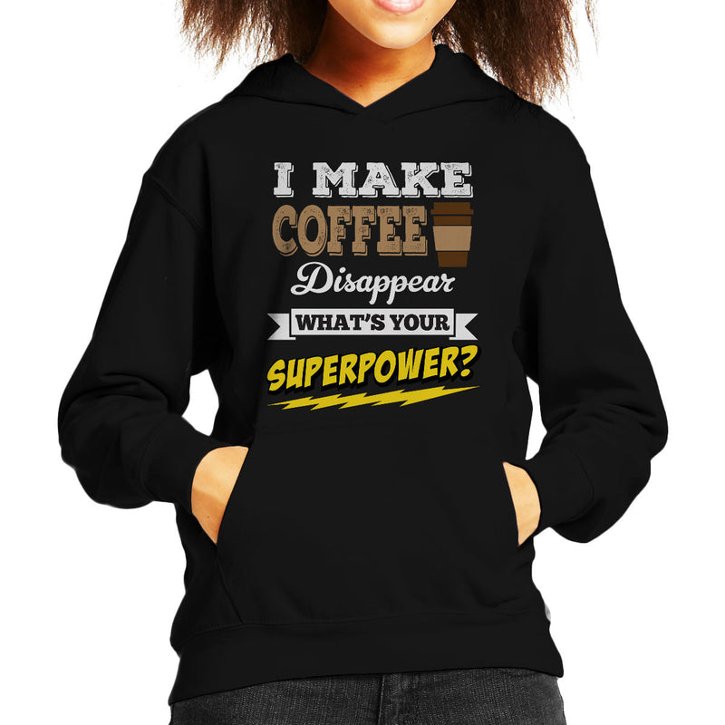 I Make Coffee Disappear Whats Your Superpower Kid's Hooded Sweatshirt