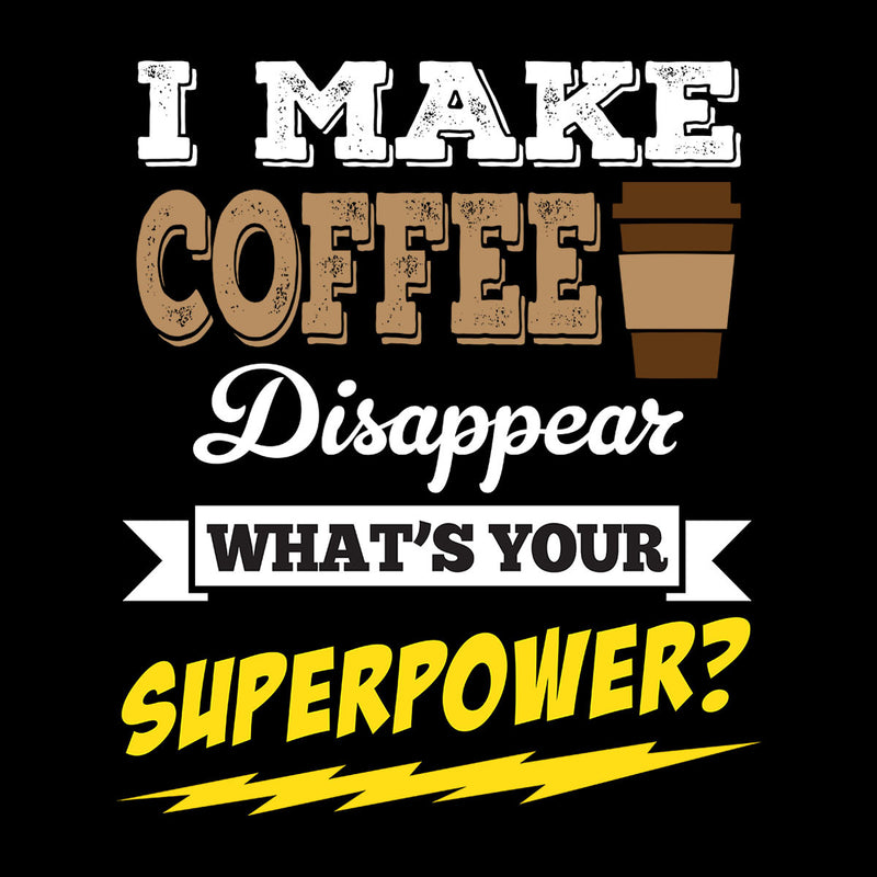 I Make Coffee Disappear Whats Your Superpower Women's Sweatshirt - coto7
