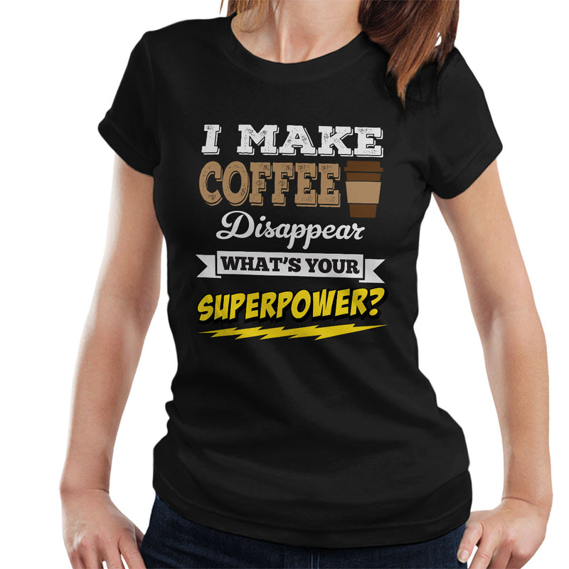 I Make Coffee Disappear Whats Your Superpower Women's T-Shirt