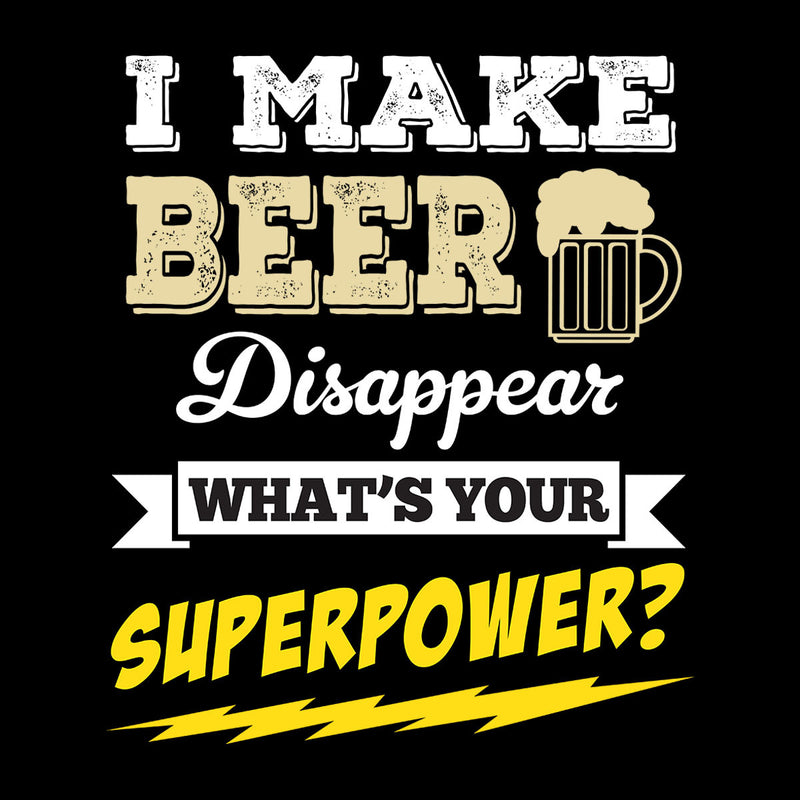 I Make Beer Disappear Whats Your Superpower Men's T-Shirt - coto7