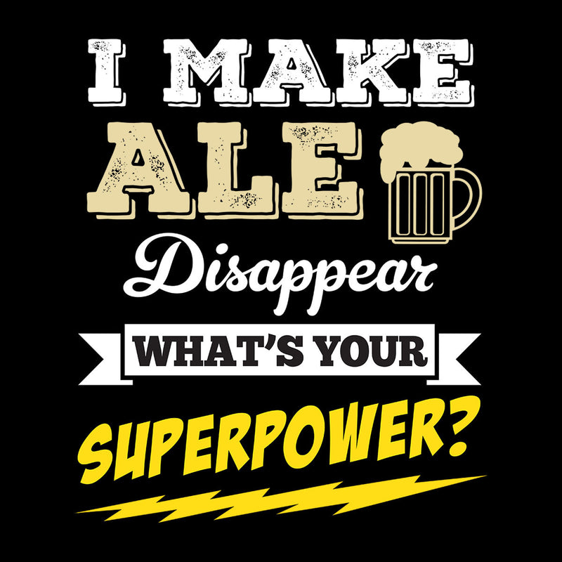 I Make Ale Disappear Whats Your Superpower