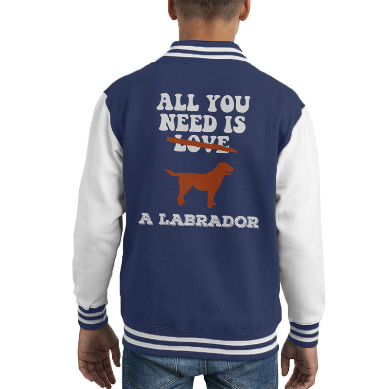 All You Need Is A Labrador Kid's Varsity Jacket
