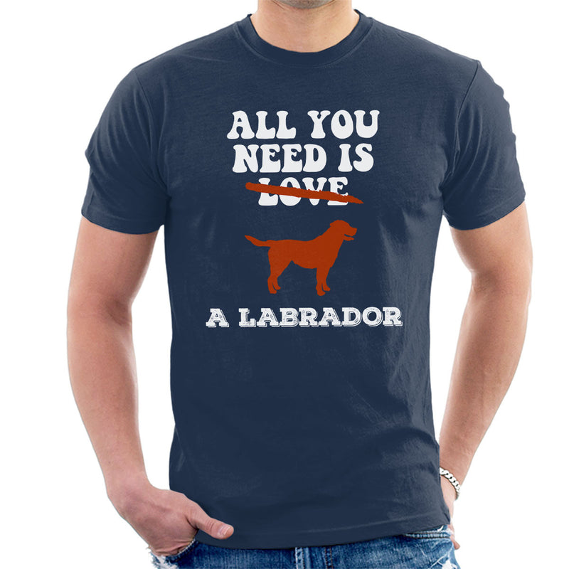 All You Need Is A Labrador Men's T-Shirt