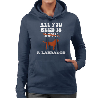 All You Need Is A Labrador Women's Hooded Sweatshirt