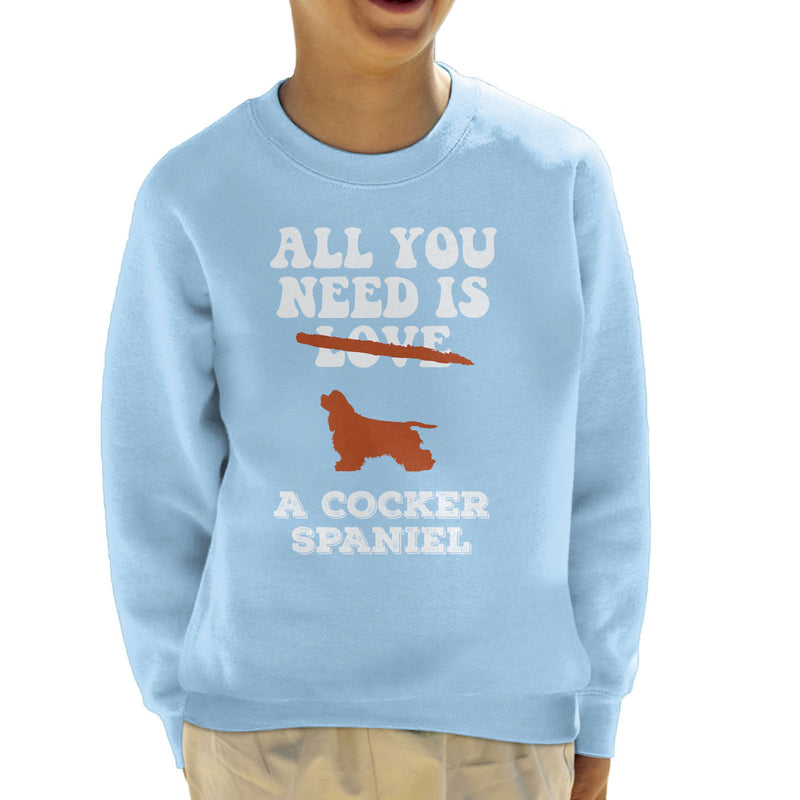 All You Need Is A Cocker Spaniel Kid's Sweatshirt - coto7
