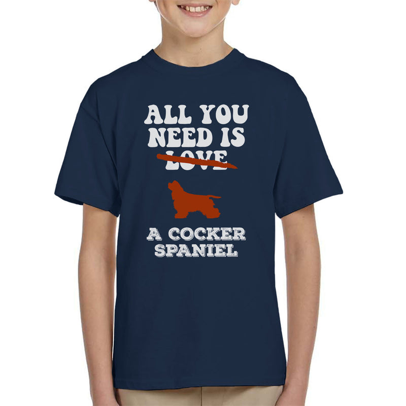 All You Need Is A Cocker Spaniel Kid's T-Shirt