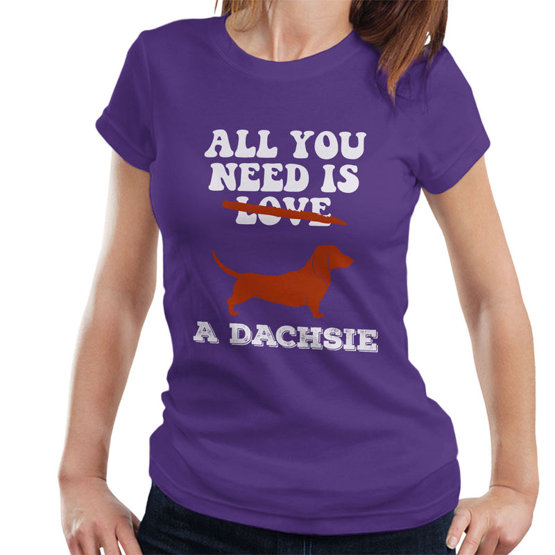 All You Need Is A Dachsie Women's T-Shirt - coto7