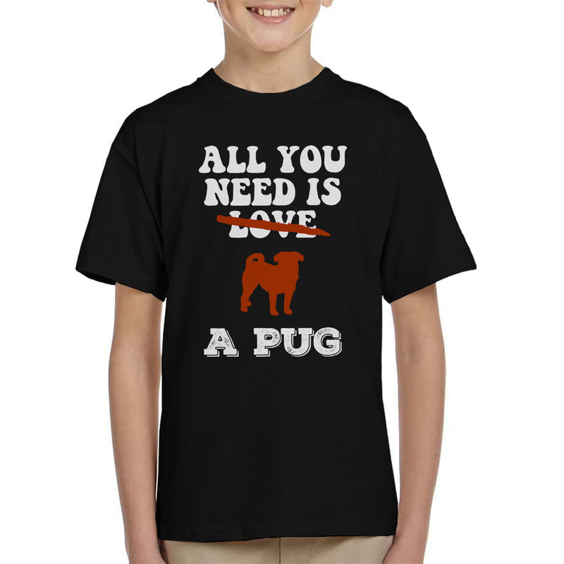 All You Need Is A Pug Kid's T-Shirt