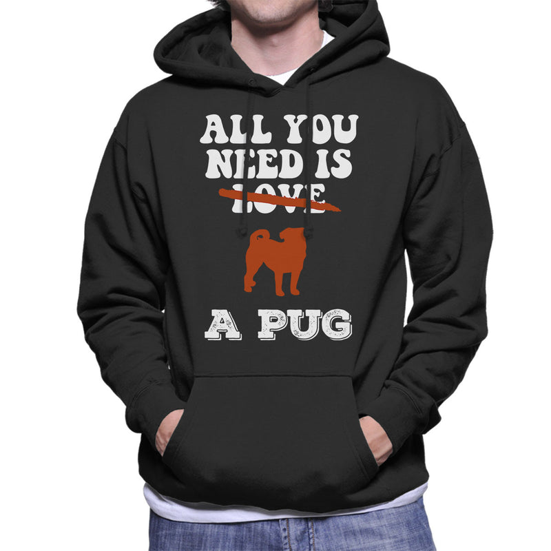 All You Need Is A Pug Men's Hooded Sweatshirt