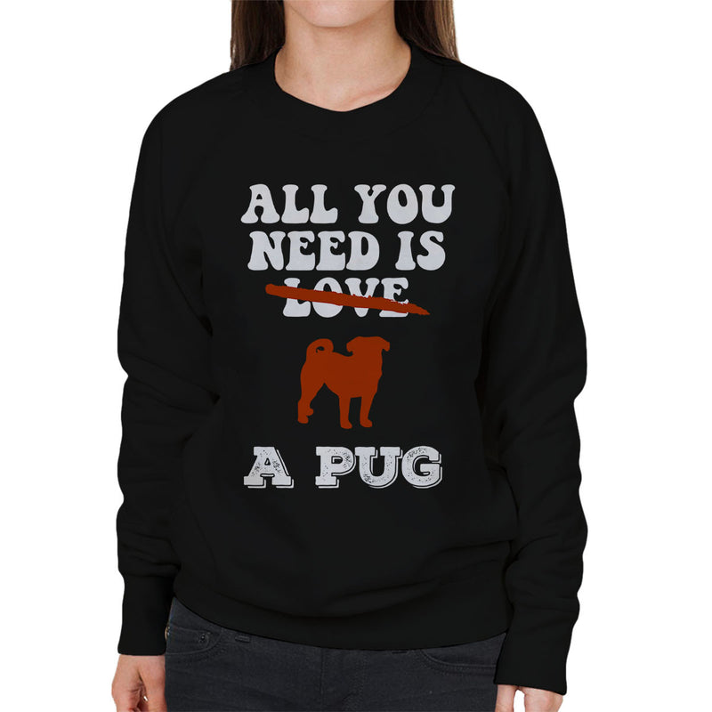 All You Need Is A Pug Women's Sweatshirt - coto7