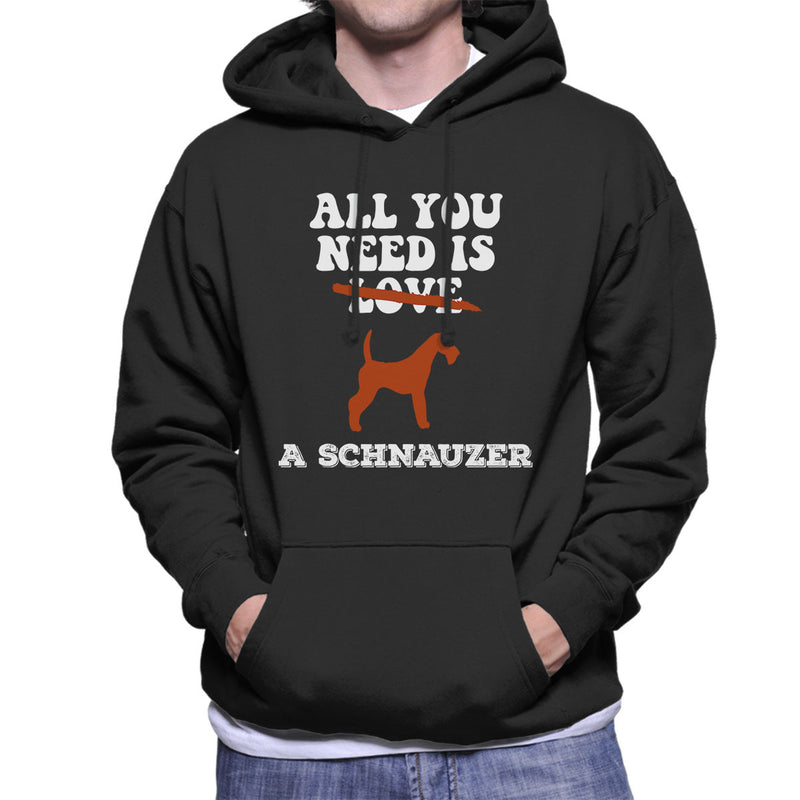 All You Need Is A Schnauzer Men's Hooded Sweatshirt