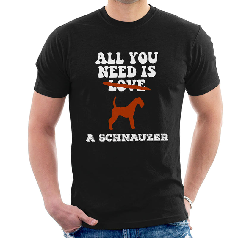 All You Need Is A Schnauzer Men's T-Shirt