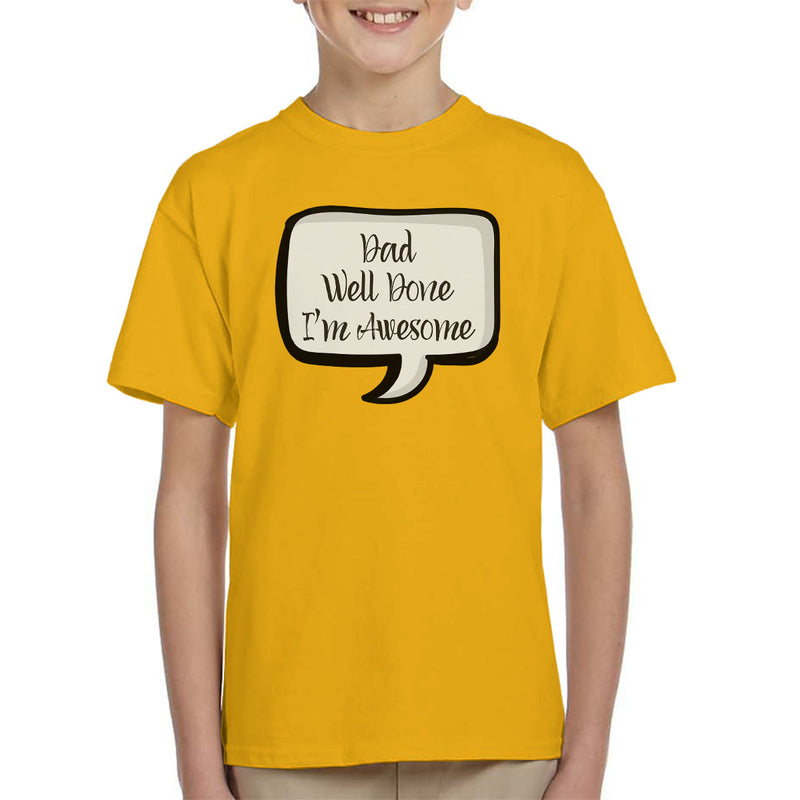 Dad Well Done Im Awesome Speech Bubble Kid's T-Shirt - coto7
