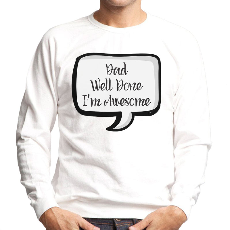 Dad Well Done Im Awesome Speech Bubble Men's Sweatshirt - coto7