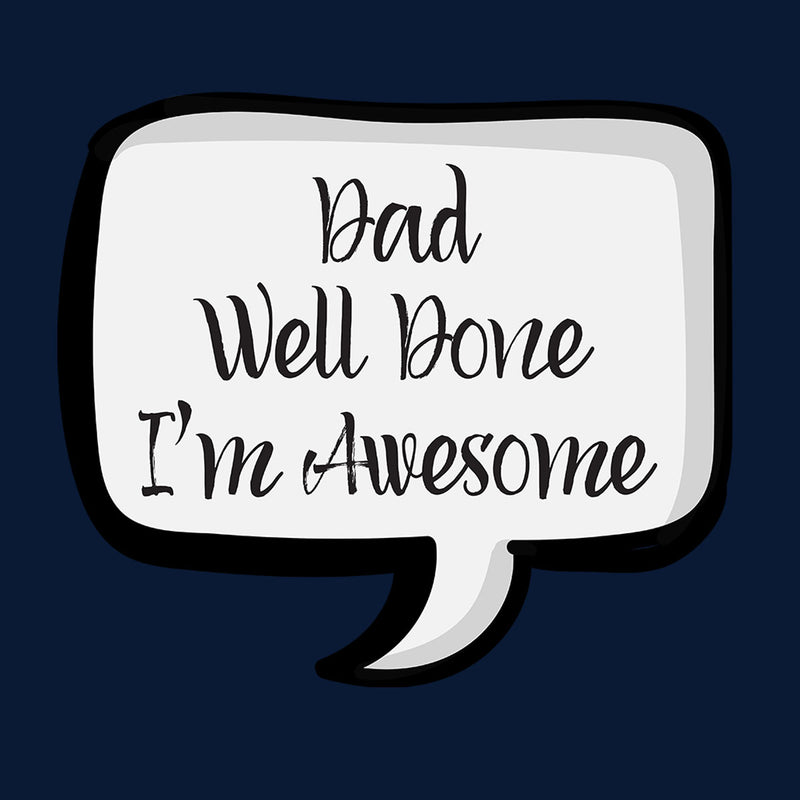 Dad Well Done Im Awesome Speech Bubble Women's T-Shirt - coto7
