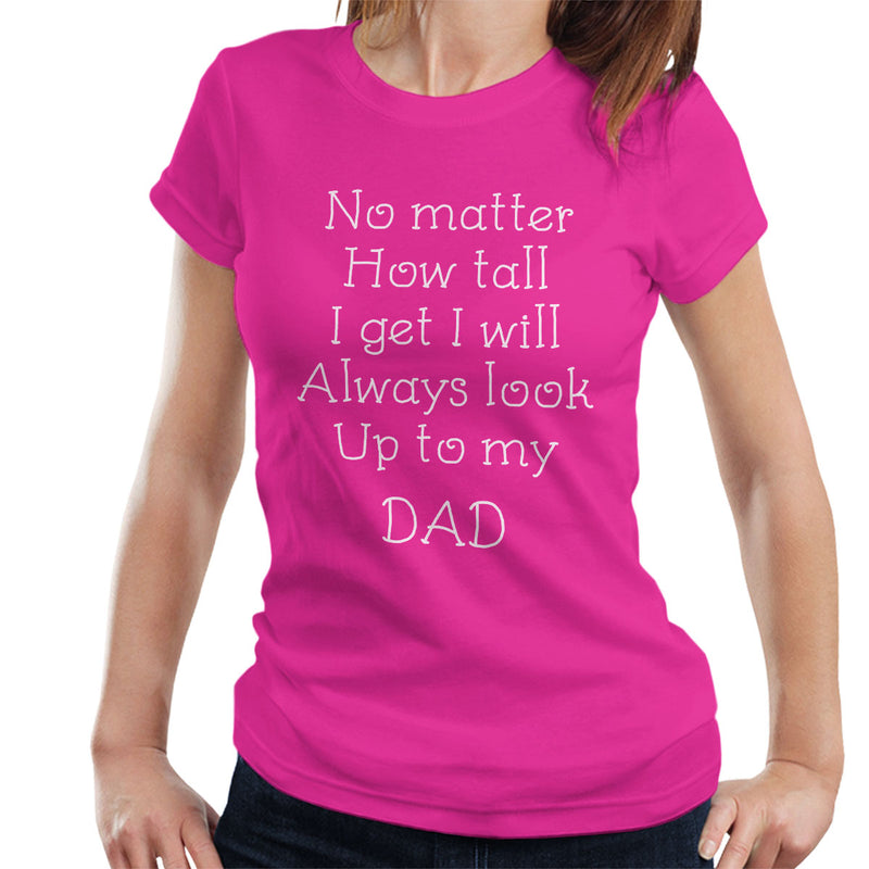 I Will Always Look Up To My Dad Women's T-Shirt - coto7