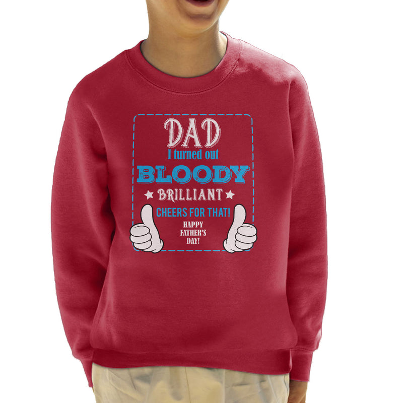 Dad I Turned Out Bloody Brilliant Kid's Sweatshirt - coto7