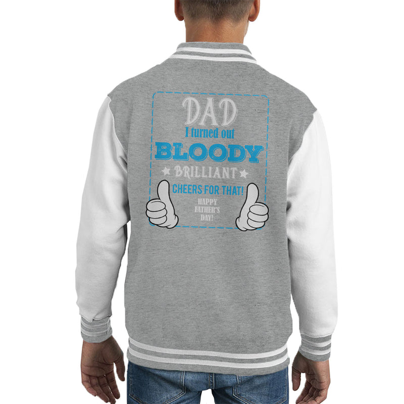 Dad I Turned Out Bloody Brilliant Kid's Varsity Jacket - coto7