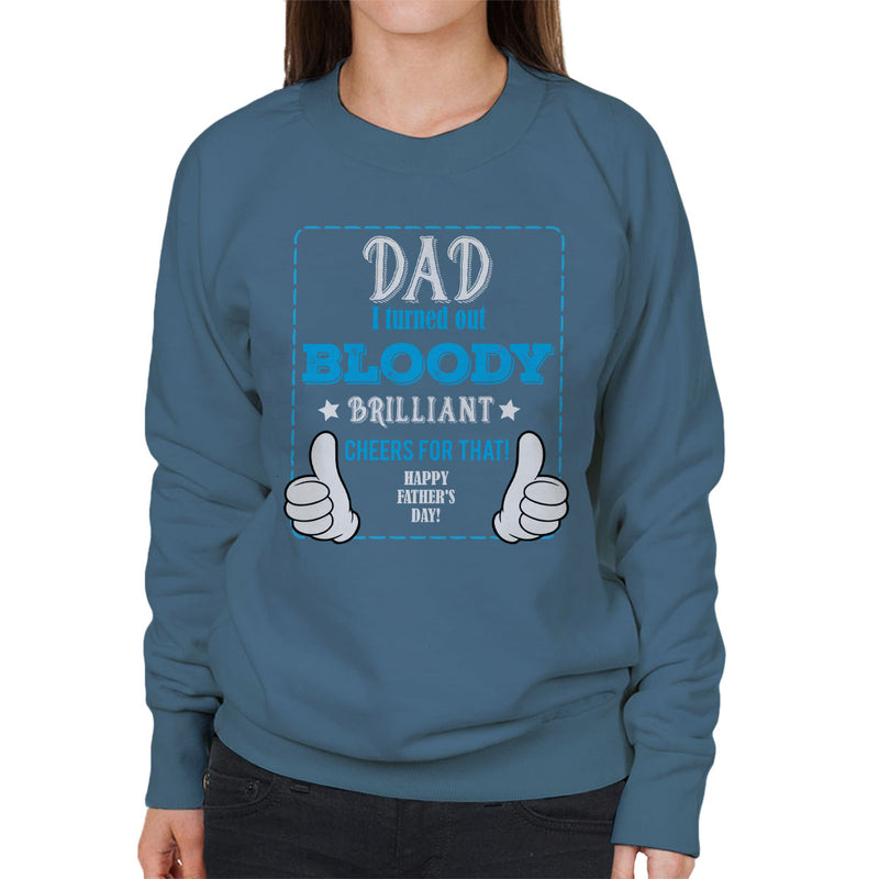 Dad I Turned Out Bloody Brilliant Women's Sweatshirt - coto7