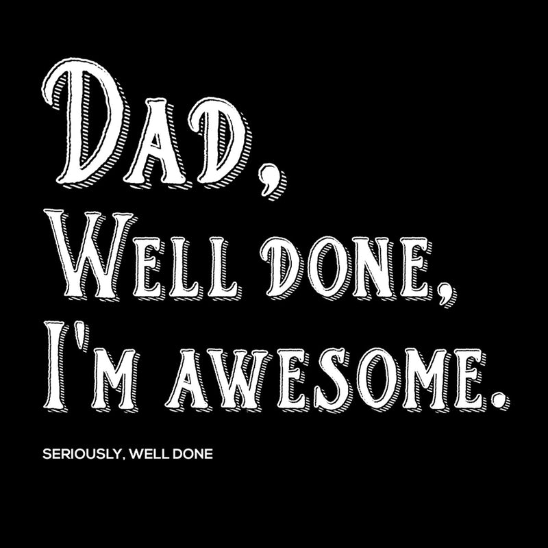 Dad Well Done Im Awesome - coto7
