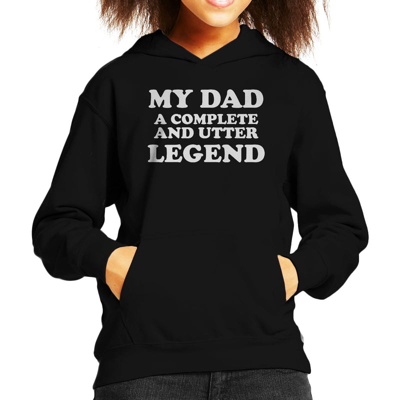 My Dad A Complete And Utter Legend Kid's Hooded Sweatshirt - coto7