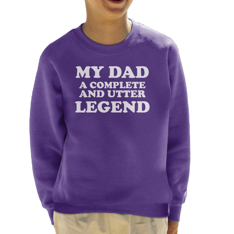 My Dad A Complete And Utter Legend Kid's Sweatshirt - coto7