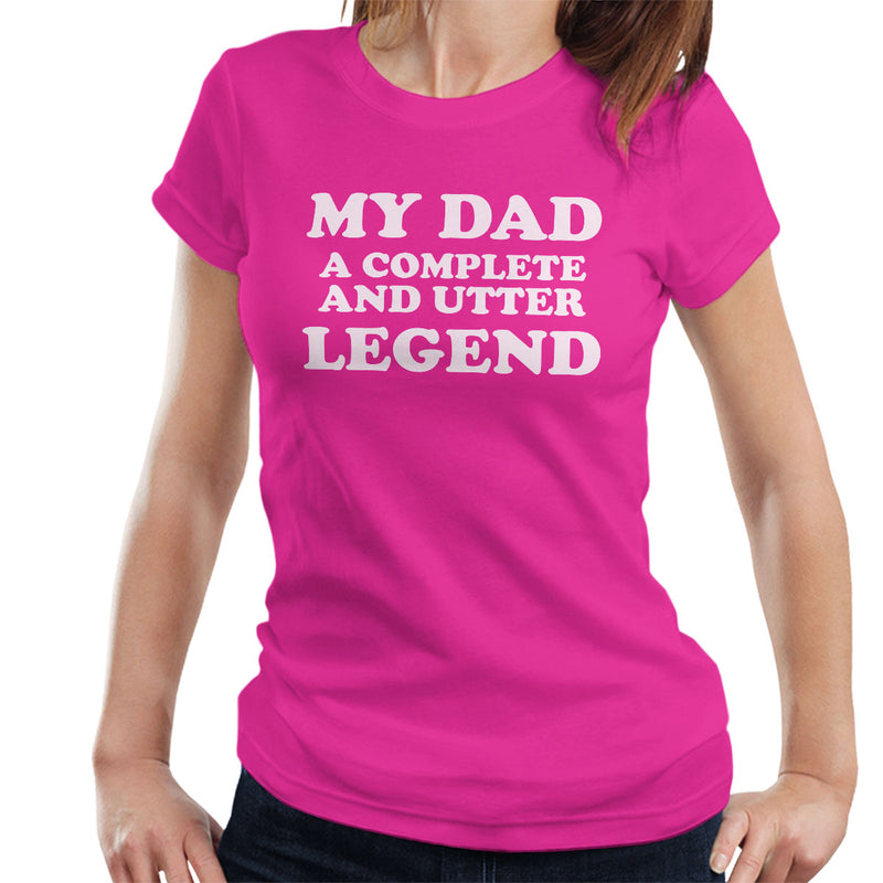 My Dad A Complete And Utter Legend Women's T-Shirt - coto7