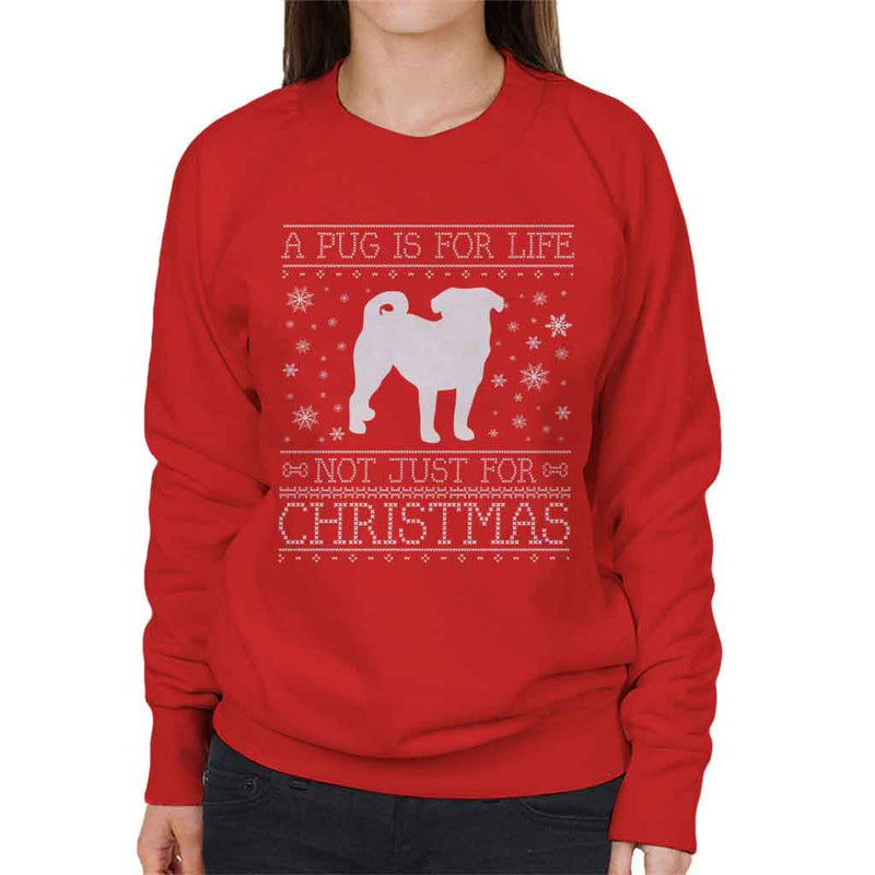 A Pug Is For Life Not Just For Christmas Women's Sweatshirt