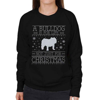 A Bulldog Is For Life Not Just For Christmas Women's Sweatshirt - coto7