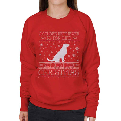 A Golden Retriever Is For Life Not Just For Christmas Women's Sweatshirt