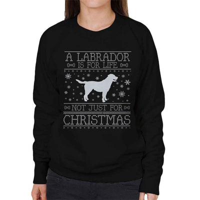 A Labrador Is For Life Not Just For Christmas Women's Sweatshirt - coto7