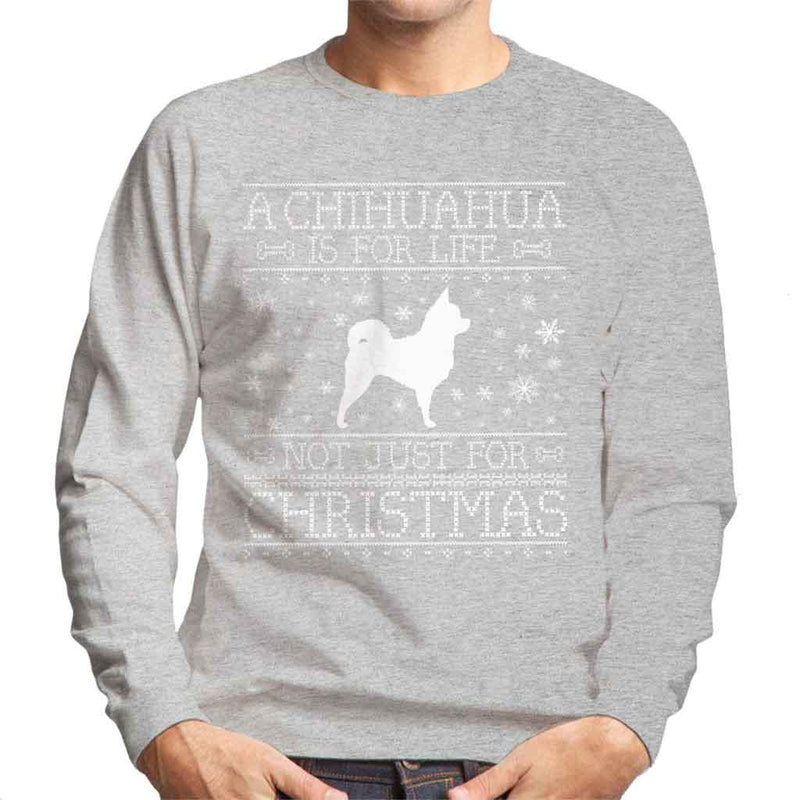 A Chihuahua Is For Life Not Just For Christmas Men's Sweatshirt - coto7