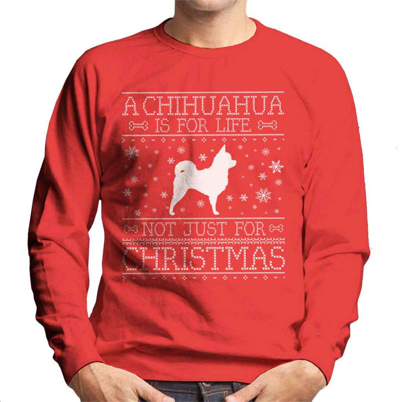 A Chihuahua Is For Life Not Just For Christmas Men's Sweatshirt