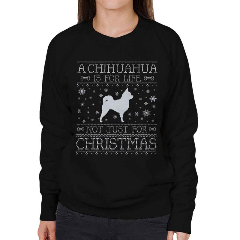A Chihuahua Is For Life Not Just For Christmas Women's Sweatshirt - coto7