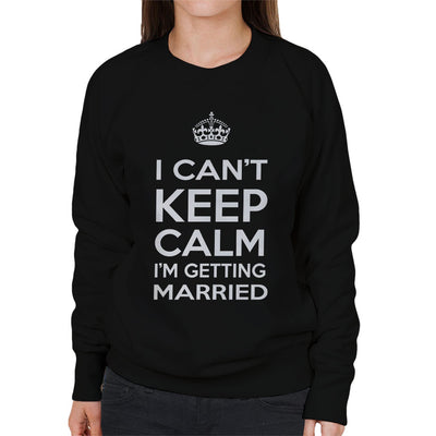 I Cant Keep Calm Im Getting Married Women's Sweatshirt - coto7