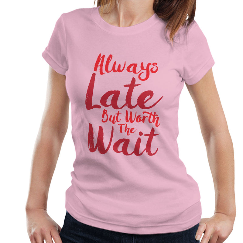Always Late But Worth The Wait Women's T-Shirt - coto7