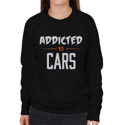 Addicted To Cars Scratchy Text Women's Sweatshirt - coto7