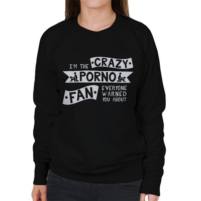Im the Crazy Porno Fan Everyone Warned You About Women's Sweatshirt - coto7