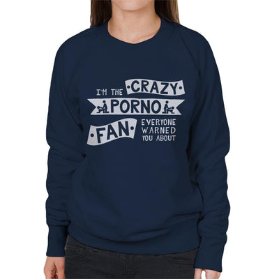 Im the Crazy Porno Fan Everyone Warned You About Women's Sweatshirt
