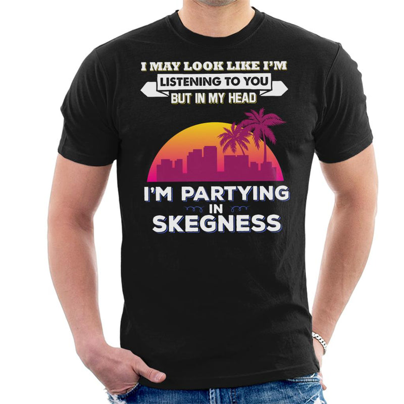 I May Look Like Im Listening But Partying In Skegness Men's T-Shirt - coto7