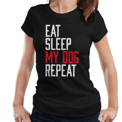 Eat Sleep My Dog Repeat Women's T-Shirt - coto7